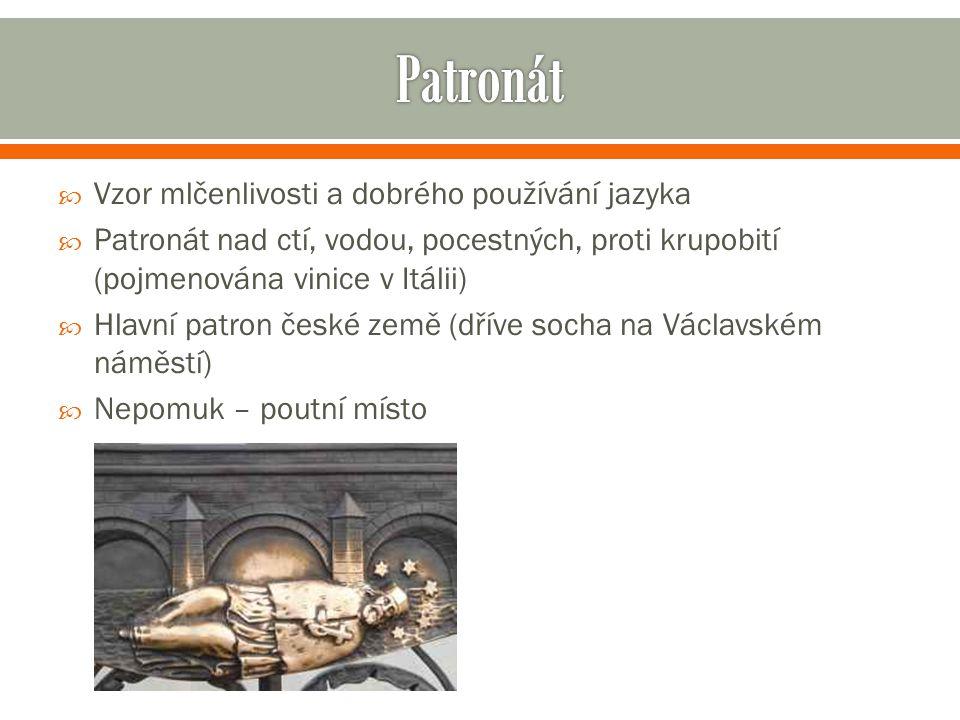  Vzor mlčenlivosti a dobrého používání jazyka  Patronát nad ctí, vodou, pocestných, proti krupobití (pojmenována vinice v Itálii)  Hlavní patron če