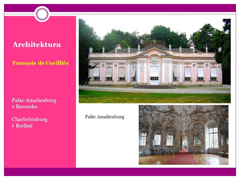 Architektura François de Cuvilliés Palác Amalienburg v Bavorsku Charlottenburg v Berlíně Palác Amalienburg