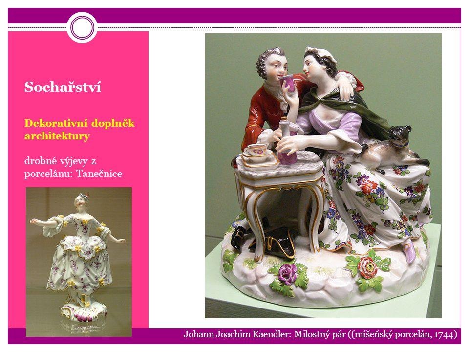 Sochařství Dekorativní doplněk architektury drobné výjevy z porcelánu: Tanečnice Johann Joachim Kaendler: Milostný pár ((míšeňský porcelán, 1744)