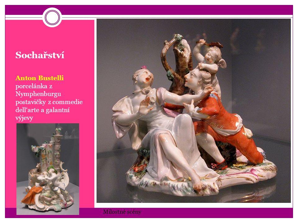 Sochařství Anton Bustelli porcelánka z Nymphenburgu postavičky z commedie dell'arte a galantní výjevy Milostné scény