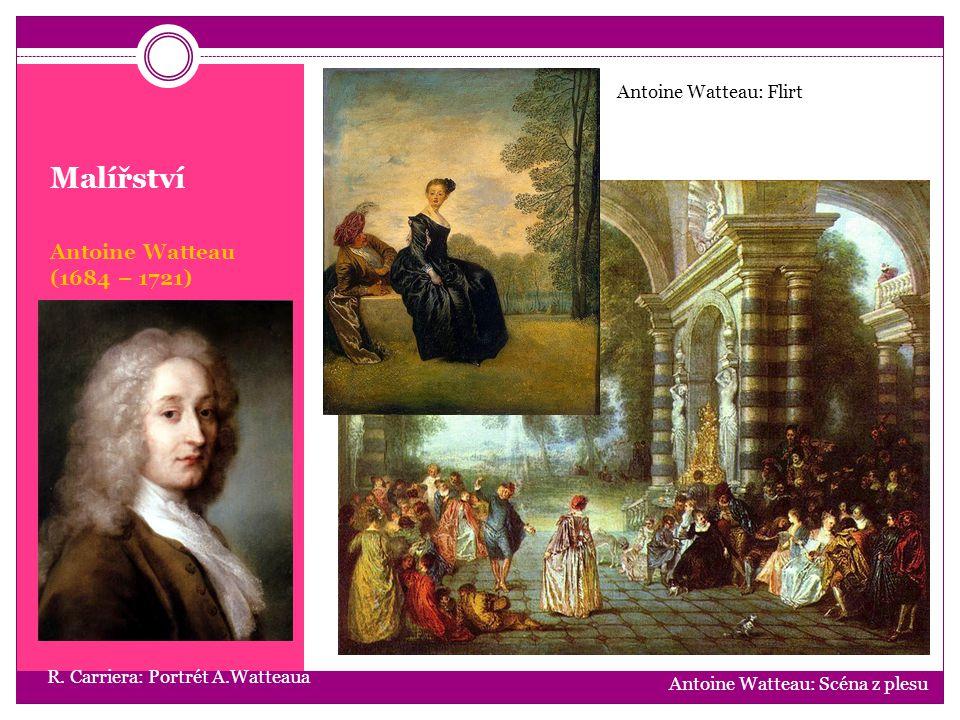 Malířství Antoine Watteau (1684 – 1721) Antoine Watteau: Scéna z plesu R. Carriera: Portrét A.Watteaua Antoine Watteau: Flirt