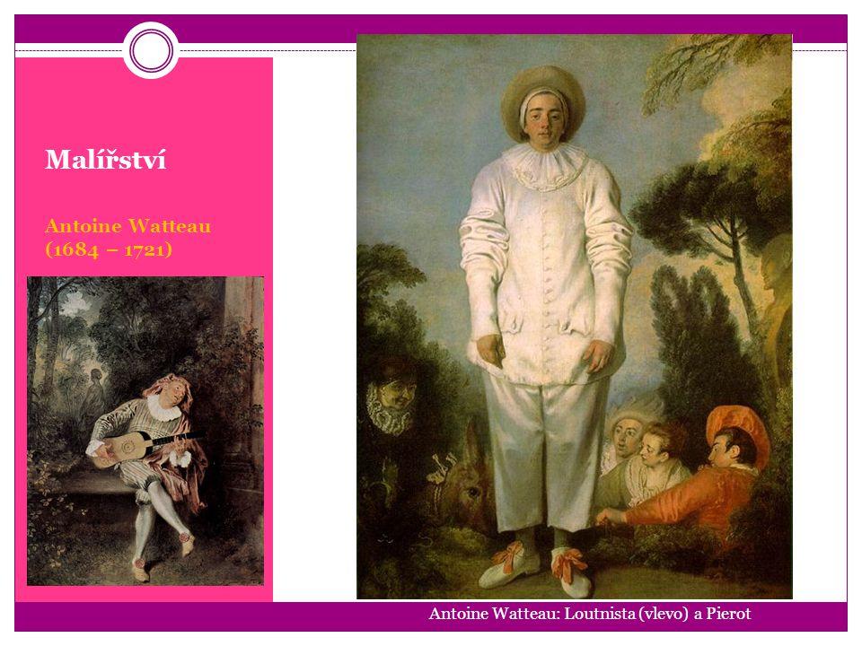 Malířství Antoine Watteau (1684 – 1721) Antoine Watteau: Loutnista (vlevo) a Pierot