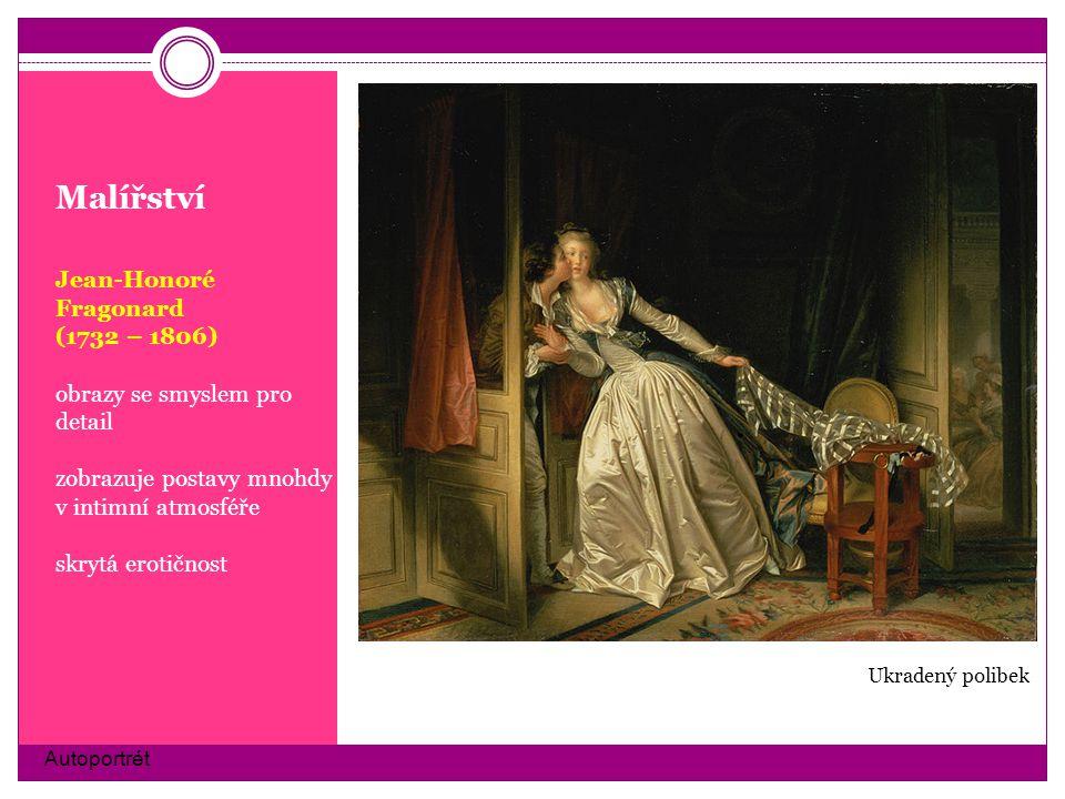 Malířství Jean-Honoré Fragonard (1732 – 1806) obrazy se smyslem pro detail zobrazuje postavy mnohdy v intimní atmosféře skrytá erotičnost Autoportrét
