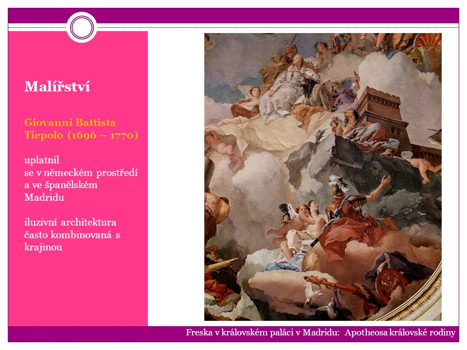 Malířství Giovanni Battista Tiepolo (1696 – 1770) uplatnil se v německém prostředí a ve španělském Madridu iluzivní architektura často kombinovaná s k