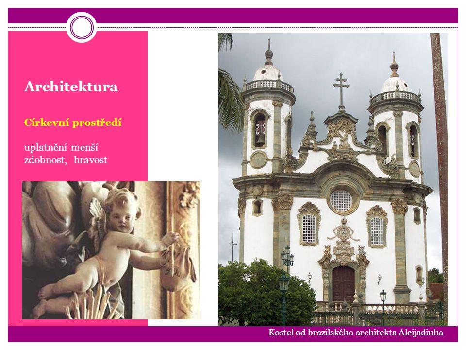 Architektura Církevní prostředí uplatnění menší zdobnost, hravost Kostel od brazilského architekta Aleijadinha