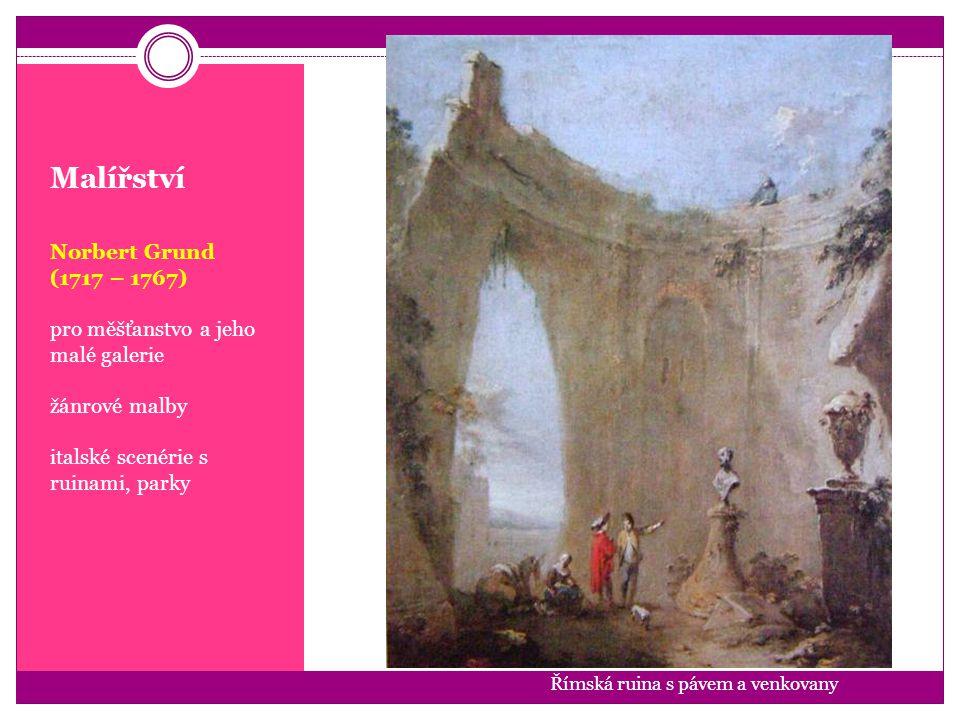 Malířství Norbert Grund (1717 – 1767) pro měšťanstvo a jeho malé galerie žánrové malby italské scenérie s ruinami, parky Římská ruina s pávem a venkov