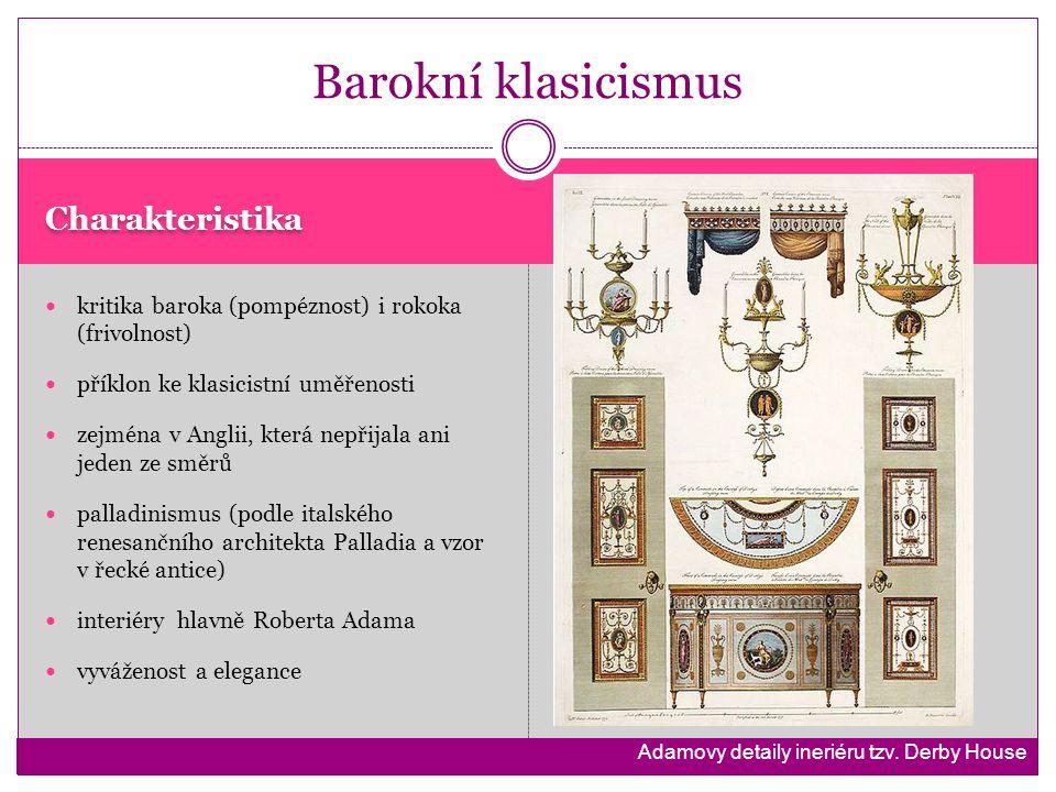 Charakteristika kritika baroka (pompéznost) i rokoka (frivolnost) příklon ke klasicistní uměřenosti zejména v Anglii, která nepřijala ani jeden ze smě