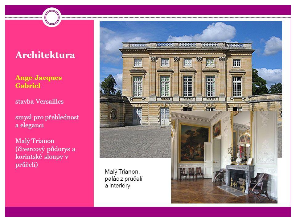 Architektura Ange-Jacques Gabriel stavba Versailles smysl pro přehlednost a eleganci Malý Trianon (čtvercový půdorys a korintské sloupy v průčelí) Mal