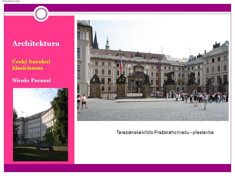 Architektura Český barokní klasicismus Nicolo Pacassi Le Panthéon de Paris Le Panthéon de Paris Tereziánské křídlo Pražského hradu - přestavba