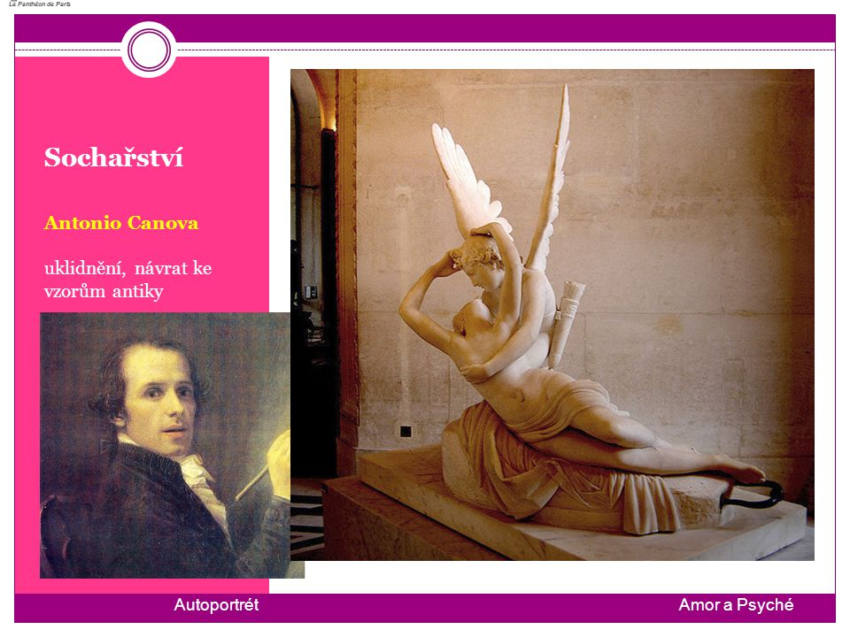Sochařství Antonio Canova uklidnění, návrat ke vzorům antiky Le Panthéon de Paris Le Panthéon de Paris Amor a PsychéAutoportrét