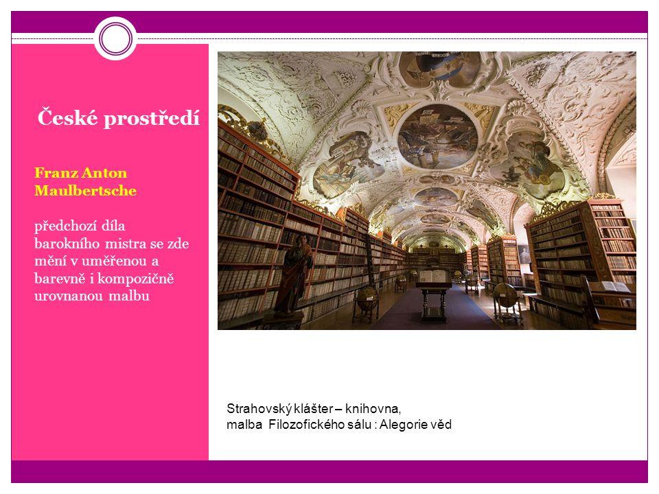 České prostředí Franz Anton Maulbertsche předchozí díla barokního mistra se zde mění v uměřenou a barevně i kompozičně urovnanou malbu Strahovský kláš