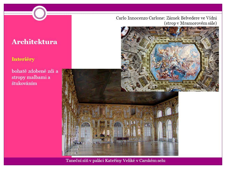 Architektura Interiéry bohatě zdobené zdi a stropy malbami a štukováním Carlo Innocenzo Carlone: Zámek Belvedere ve Vídni (strop v Mramorovém sále) Ta
