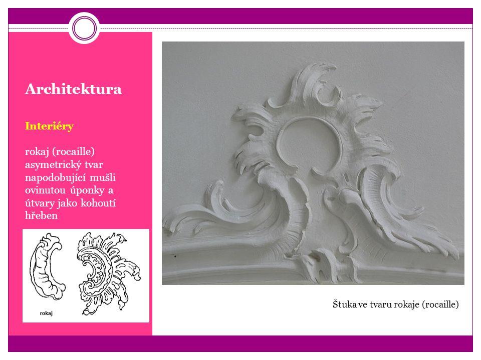 Architektura Interiéry rokaj (rocaille) asymetrický tvar napodobující mušli ovinutou úponky a útvary jako kohoutí hřeben Štuka ve tvaru rokaje (rocail