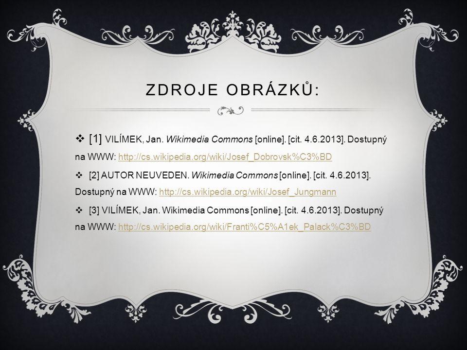 ZDROJE OBRÁZKŮ:  [1] VILÍMEK, Jan. Wikimedia Commons [online]. [cit. 4.6.2013]. Dostupný na WWW: http://cs.wikipedia.org/wiki/Josef_Dobrovsk%C3%BDhtt