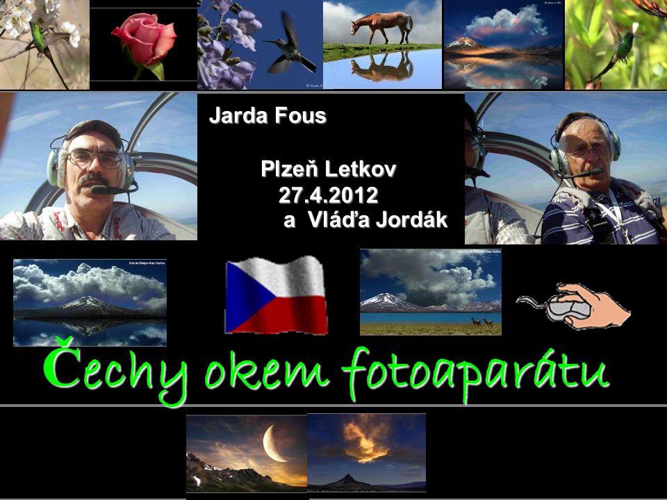 Jarda Fous Plzeň Letkov 27.4.2012 a Vláďa Jordák a Vláďa Jordák Č echy okem fotoaparátu
