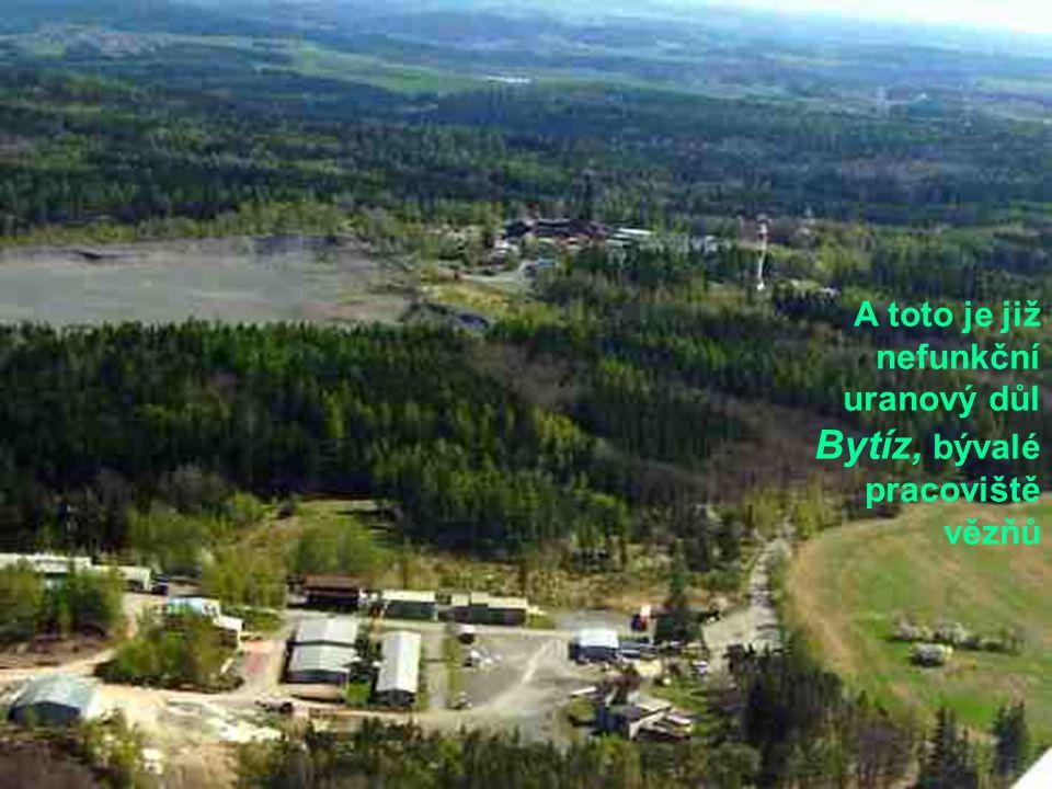 A toto je již nefunkční uranový důl Bytíz, bývalé pracoviště vězňů