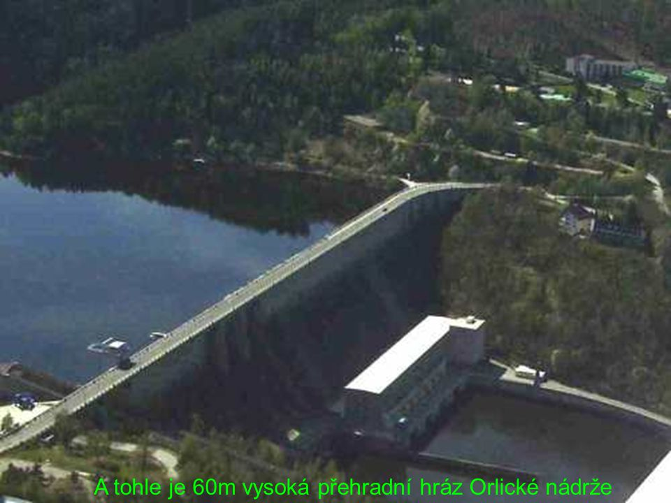 A tohle je 60m vysoká přehradní hráz Orlické nádrže