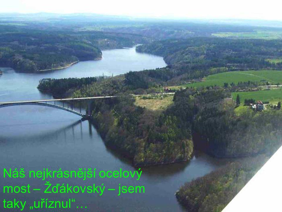 """Náš nejkrásnější ocelový most – Žďákovský – jsem taky """"uříznul …"""