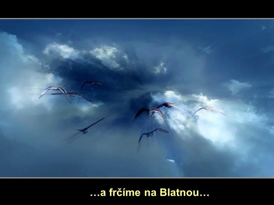 …a frčíme na Blatnou…