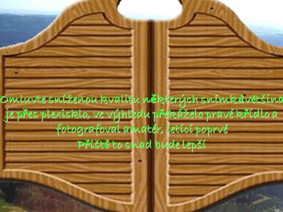 Omluvte sníženou kvalitu n ě kterých snímk ů v ě tšina je p ř es plexisklo, ve výhledu p ř ekáželo pravé k ř ídlo a fotografoval amatér, letící poprvé P ř íšt ě to snad bude lepší