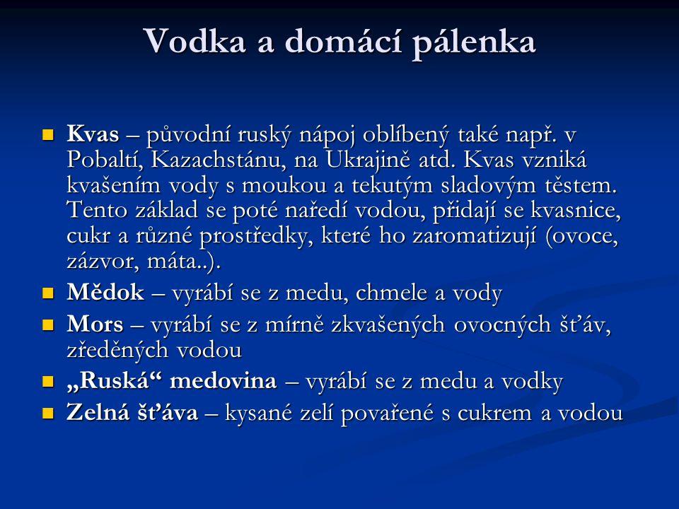 Vodka a domácí pálenka Kvas – původní ruský nápoj oblíbený také např. v Pobaltí, Kazachstánu, na Ukrajině atd. Kvas vzniká kvašením vody s moukou a te