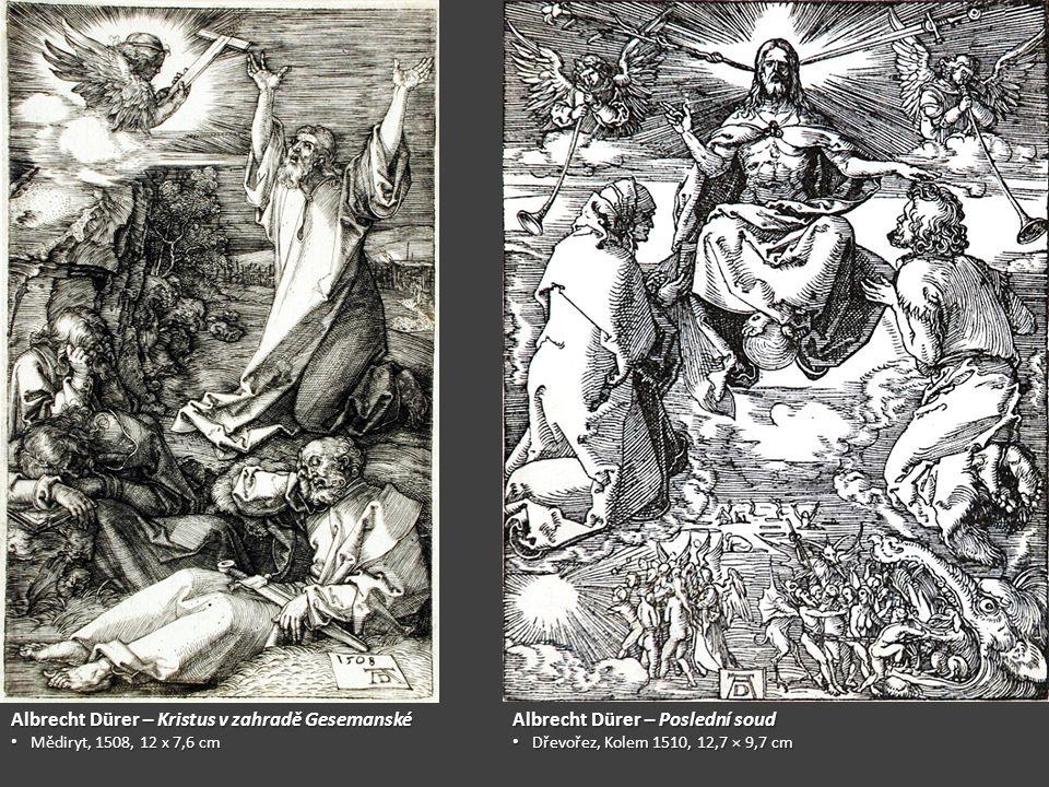 Albrecht Dürer – Poslední soud Dřevořez, Kolem 1510, 12,7 × 9,7 cm Dřevořez, Kolem 1510, 12,7 × 9,7 cm Albrecht Dürer – Kristus v zahradě Gesemanské M