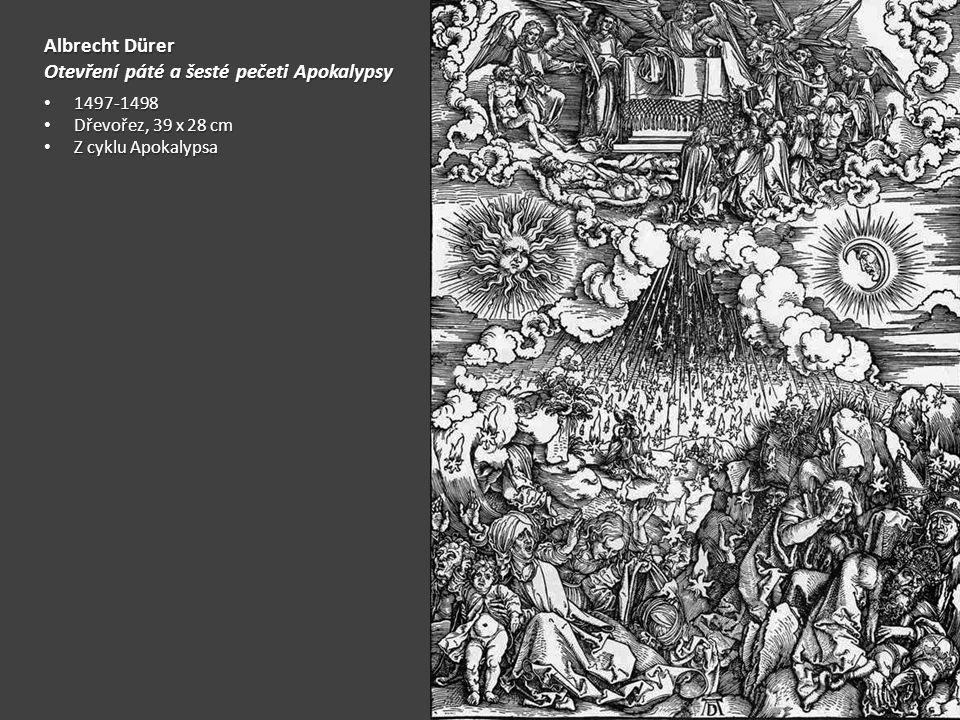 Albrecht Dürer Otevření páté a šesté pečeti Apokalypsy 1497-1498 1497-1498 Dřevořez, 39 x 28 cm Dřevořez, 39 x 28 cm Z cyklu Apokalypsa Z cyklu Apokal