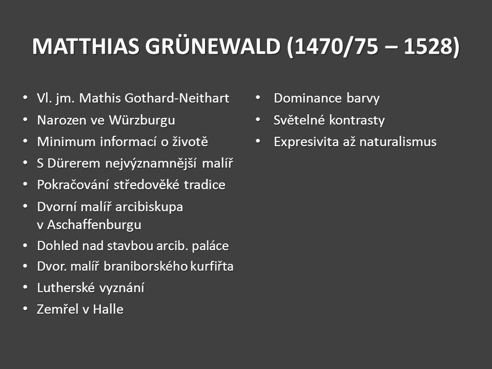 MATTHIAS GRÜNEWALD (1470/75 – 1528) Vl. jm. Mathis Gothard-Neithart Vl. jm. Mathis Gothard-Neithart Narozen ve Würzburgu Narozen ve Würzburgu Minimum