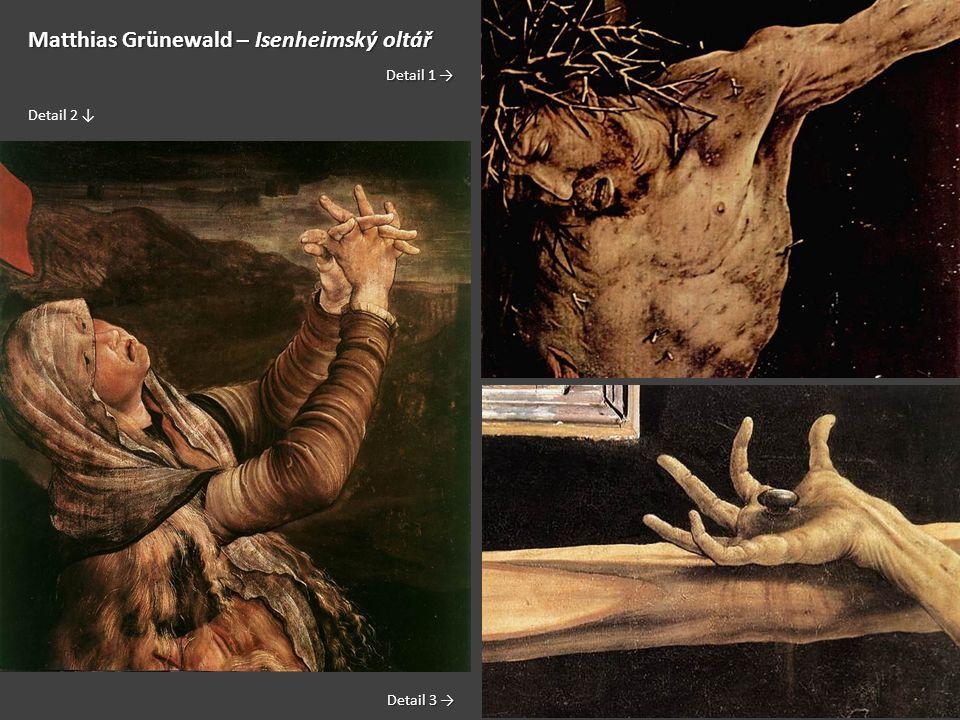 Matthias Grünewald – Isenheimský oltář Detail 1 → Detail 1 → Detail 2 ↓ Detail 3 → Detail 3 →