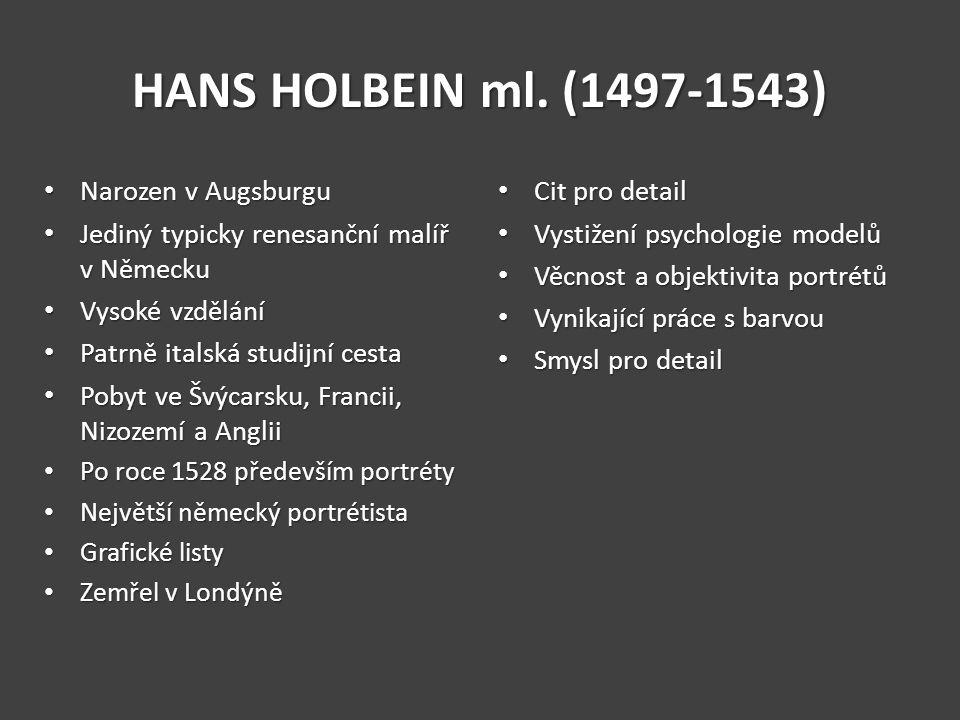 HANS HOLBEIN ml. (1497-1543) Narozen v Augsburgu Narozen v Augsburgu Jediný typicky renesanční malíř v Německu Jediný typicky renesanční malíř v Němec