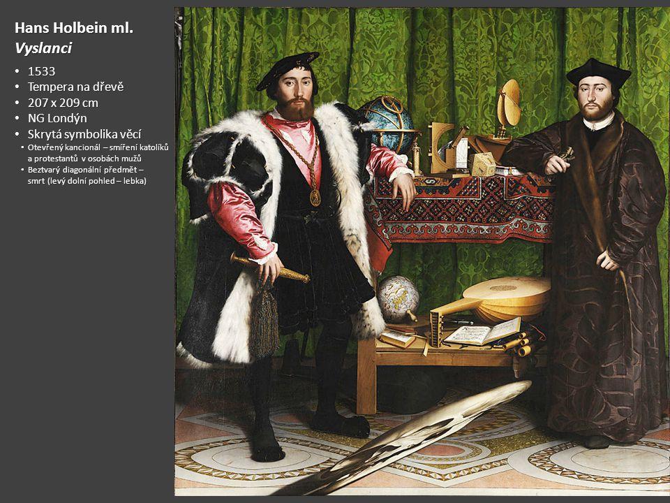 Hans Holbein ml. Vyslanci 1533 1533 Tempera na dřevě Tempera na dřevě 207 x 209 cm 207 x 209 cm NG Londýn NG Londýn Skrytá symbolika věcí Skrytá symbo