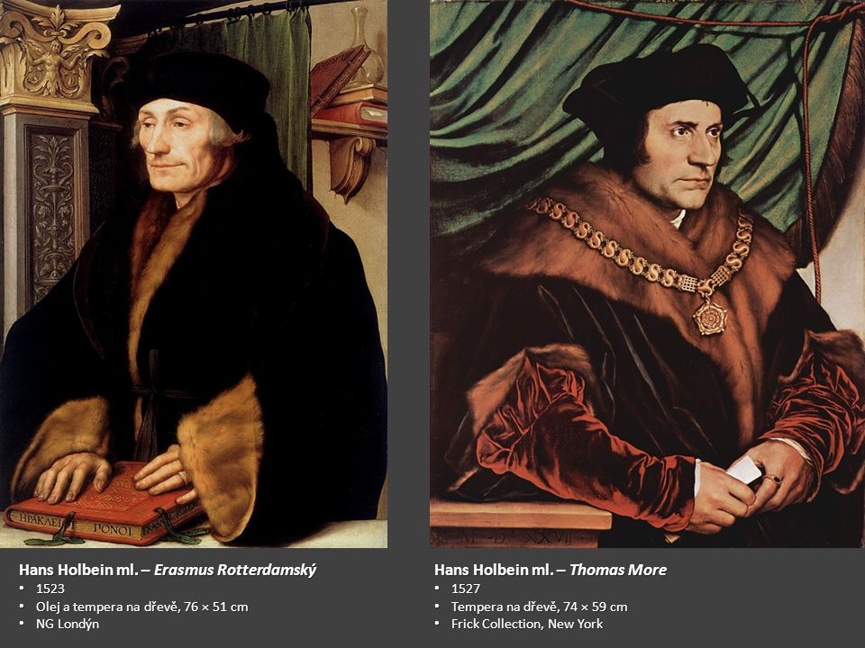 Hans Holbein ml. – Erasmus Rotterdamský 1523 1523 Olej a tempera na dřevě, 76 × 51 cm Olej a tempera na dřevě, 76 × 51 cm NG Londýn NG Londýn Hans Hol