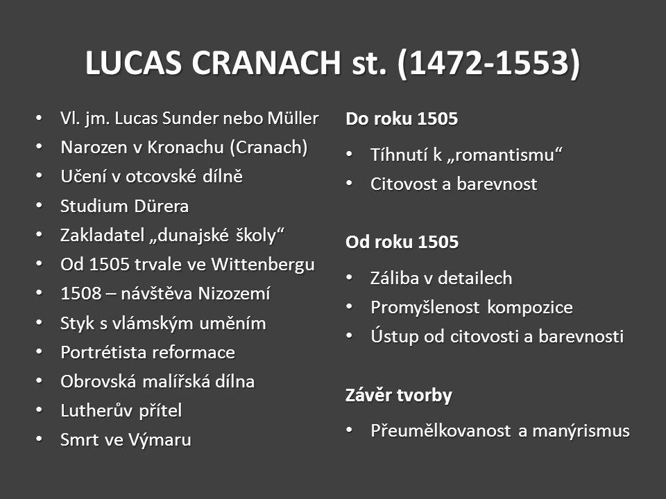 LUCAS CRANACH st. (1472-1553) Vl. jm. Lucas Sunder nebo Müller Vl. jm. Lucas Sunder nebo Müller Narozen v Kronachu (Cranach) Narozen v Kronachu (Crana