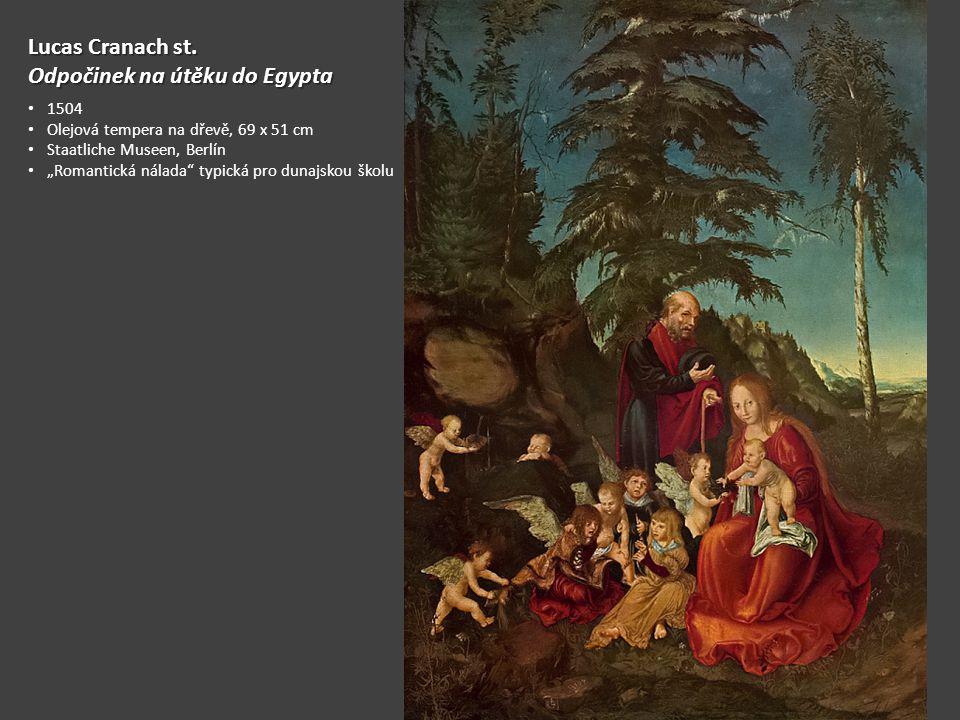 """Lucas Cranach st. Odpočinek na útěku do Egypta 1504 Olejová tempera na dřevě, 69 x 51 cm Staatliche Museen, Berlín """"Romantická nálada"""" typická pro dun"""