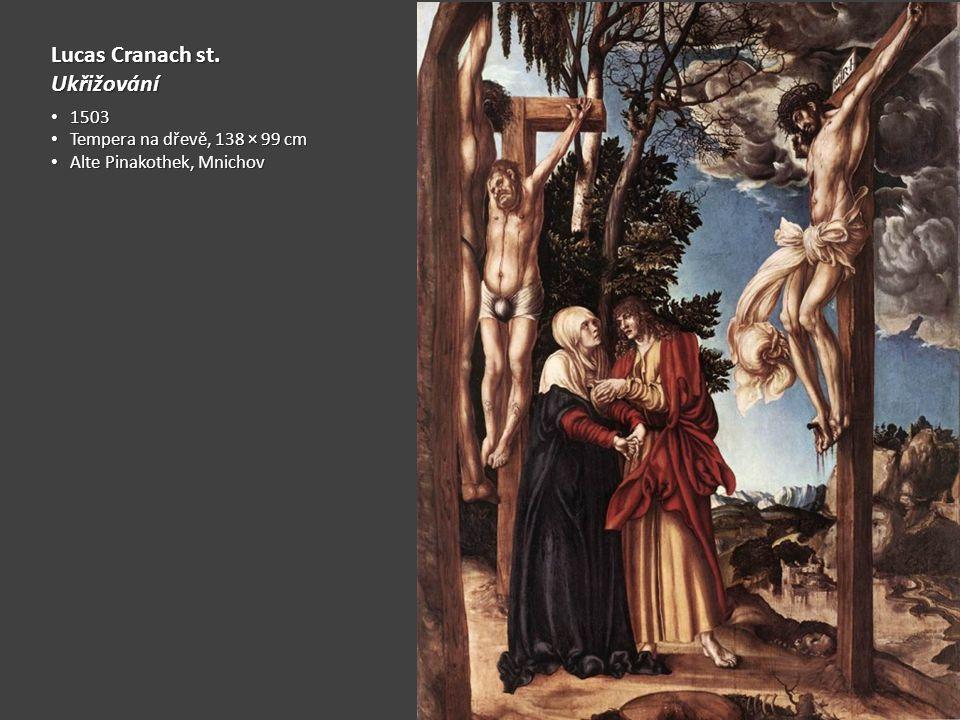 Lucas Cranach st. Ukřižování 1503 1503 Tempera na dřevě, 138 × 99 cm Tempera na dřevě, 138 × 99 cm Alte Pinakothek, Mnichov Alte Pinakothek, Mnichov