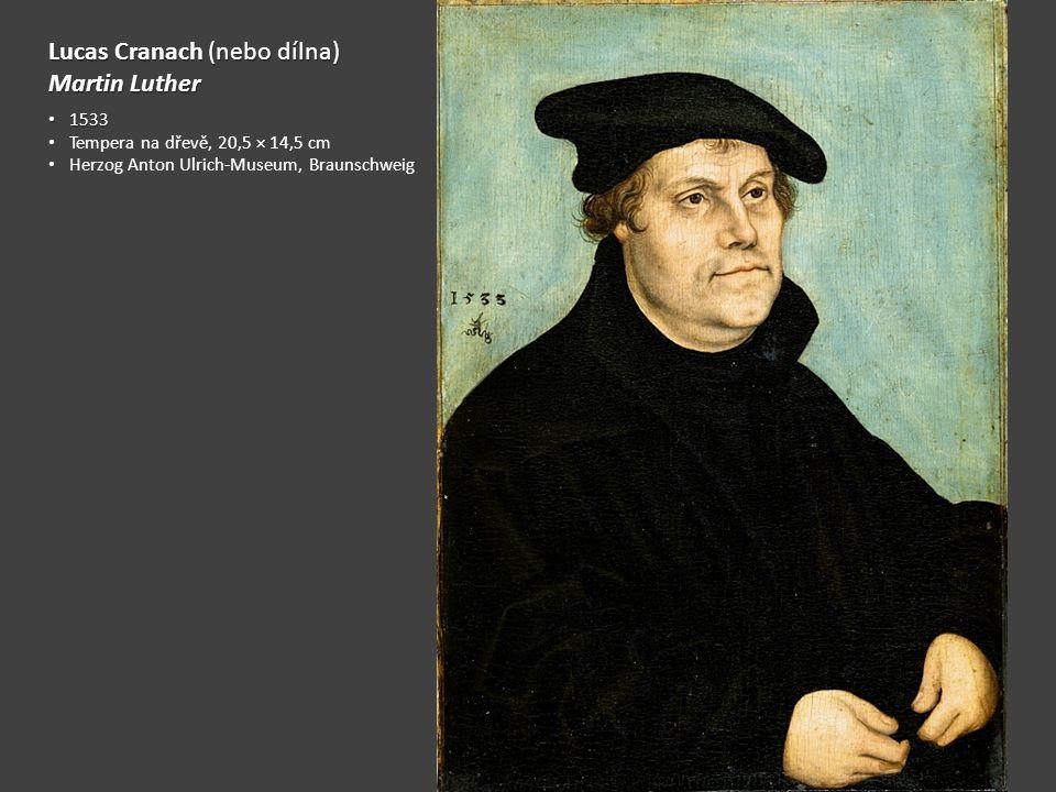 Lucas Cranach (nebo dílna) Martin Luther 1533 1533 Tempera na dřevě, 20,5 × 14,5 cm Herzog Anton Ulrich-Museum, Braunschweig