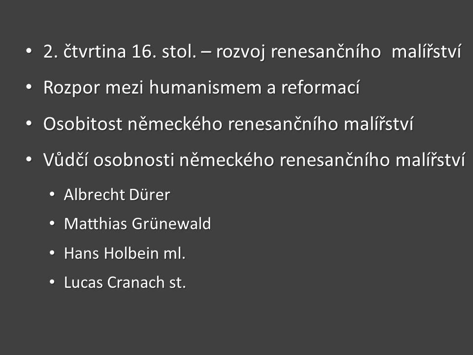 2. čtvrtina 16. stol. – rozvoj renesančního malířství 2. čtvrtina 16. stol. – rozvoj renesančního malířství Rozpor mezi humanismem a reformací Rozpor