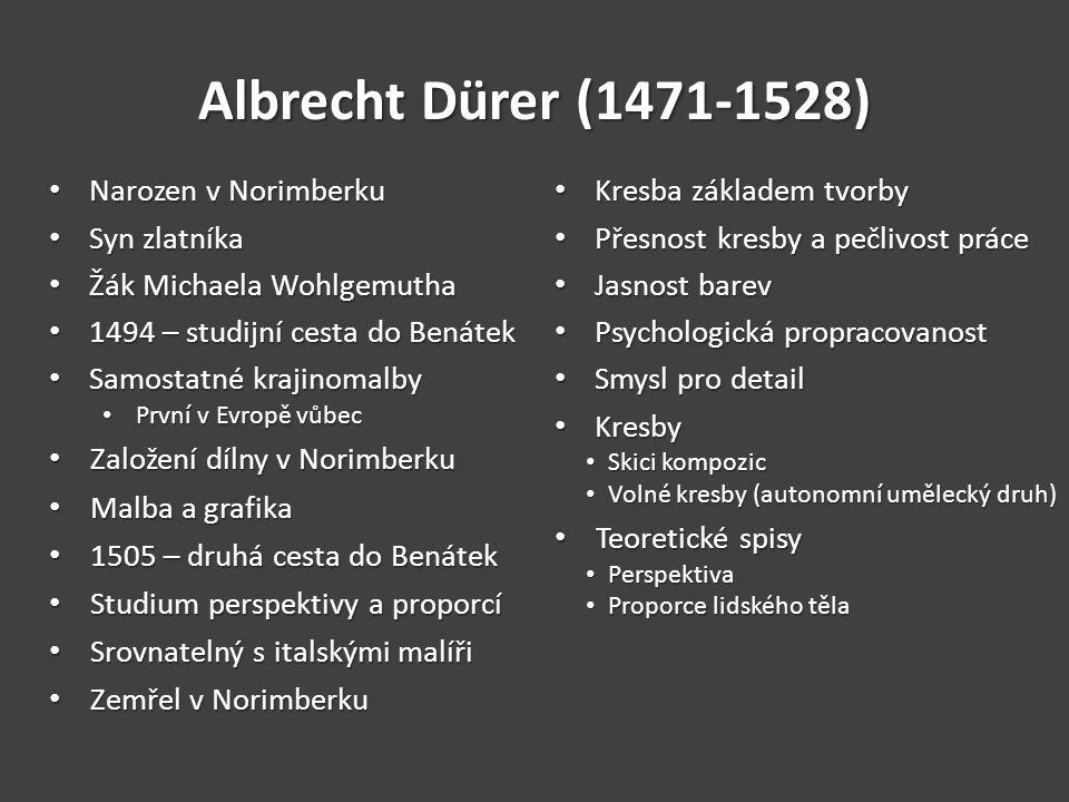 Albrecht Dürer (1471-1528) Narozen v Norimberku Narozen v Norimberku Syn zlatníka Syn zlatníka Žák Michaela Wohlgemutha Žák Michaela Wohlgemutha 1494