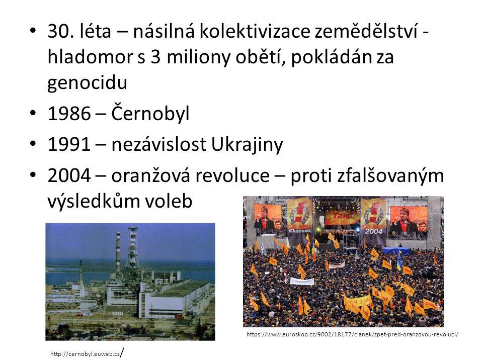 30. léta – násilná kolektivizace zemědělství - hladomor s 3 miliony obětí, pokládán za genocidu 1986 – Černobyl 1991 – nezávislost Ukrajiny 2004 – ora