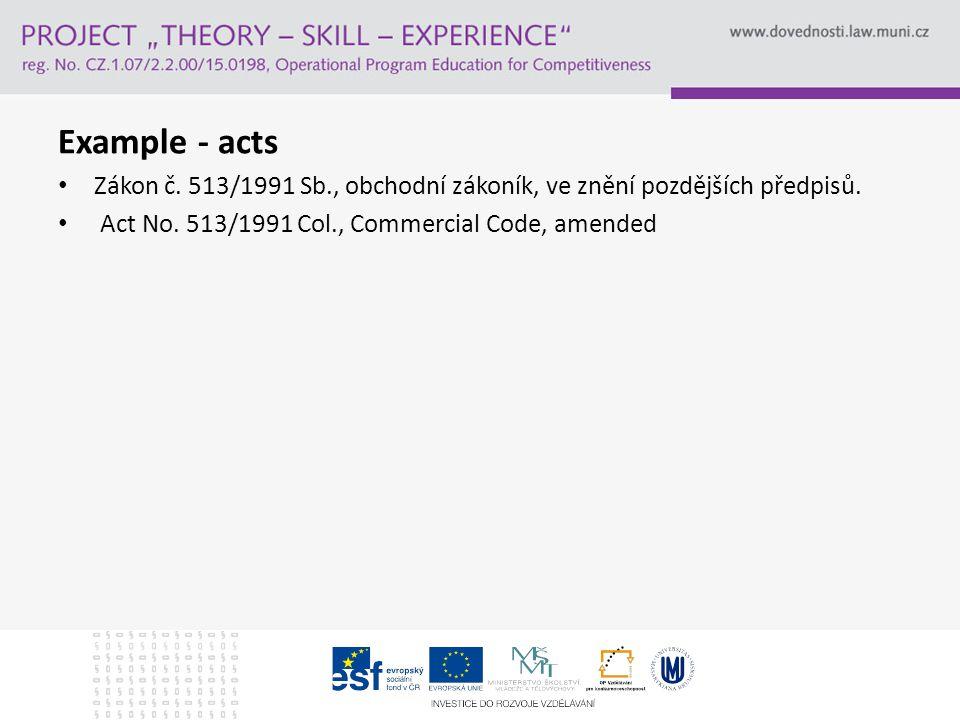 Example - acts Zákon č. 513/1991 Sb., obchodní zákoník, ve znění pozdějších předpisů.