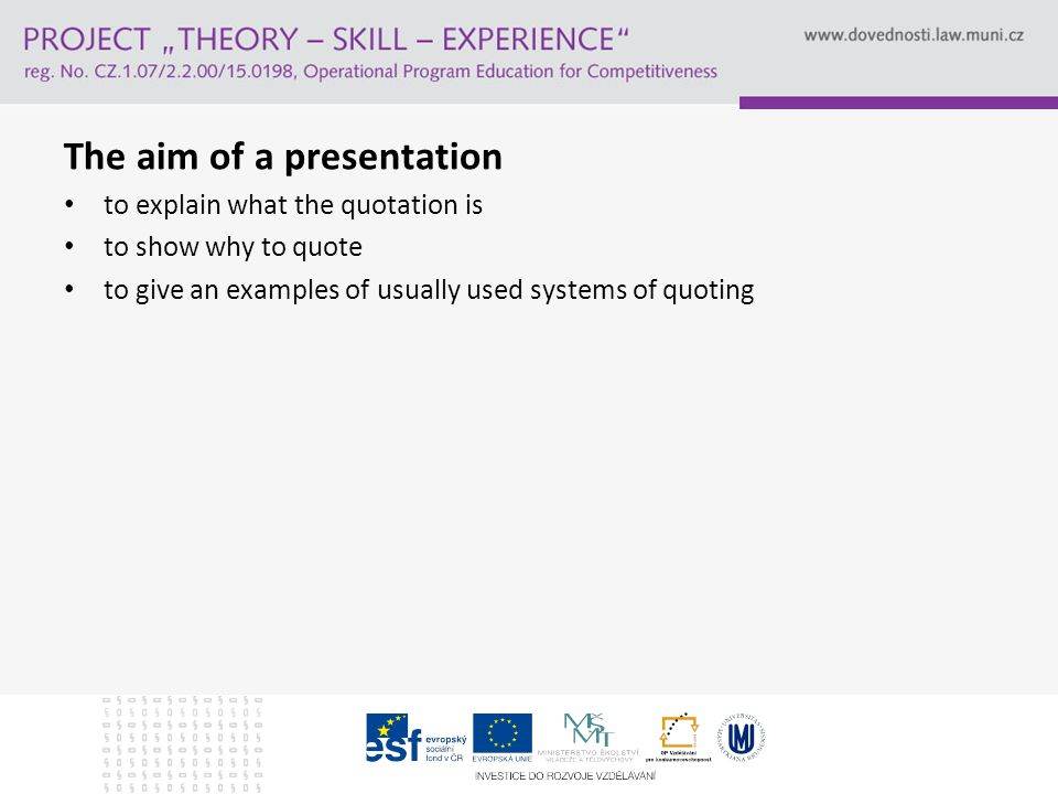 The aim of a presentation to explain what the quotation is to show why to quote to give an examples of usually used systems of quoting