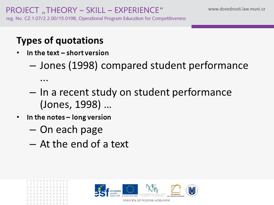 Types of quotations In the text – short version – Jones (1998) compared student performance...