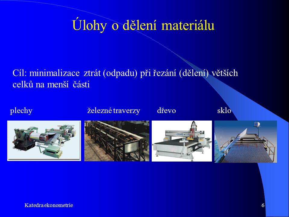 Katedra ekonometrie6 Úlohy o dělení materiálu Cíl: minimalizace ztrát (odpadu) při řezání (dělení) větších celků na menší části plechyželezné traverzy