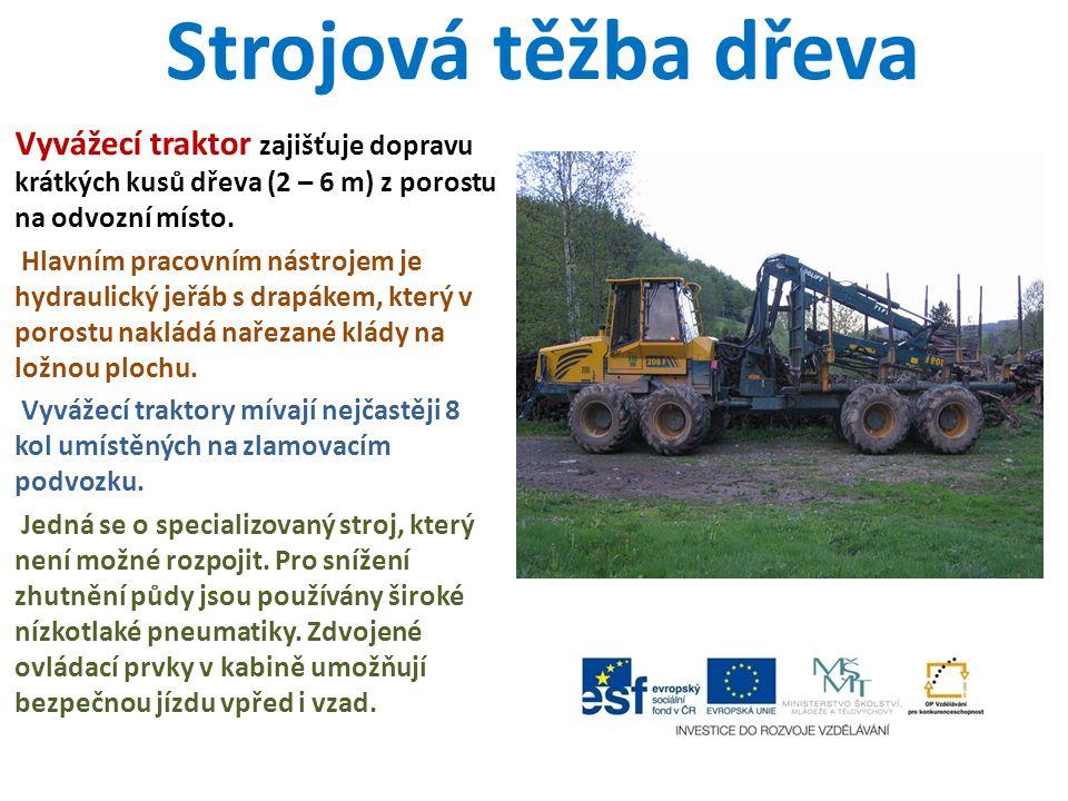 Strojová těžba dřeva Vyvážecí traktor zajišťuje dopravu krátkých kusů dřeva (2 – 6 m) z porostu na odvozní místo. Hlavním pracovním nástrojem je hydra