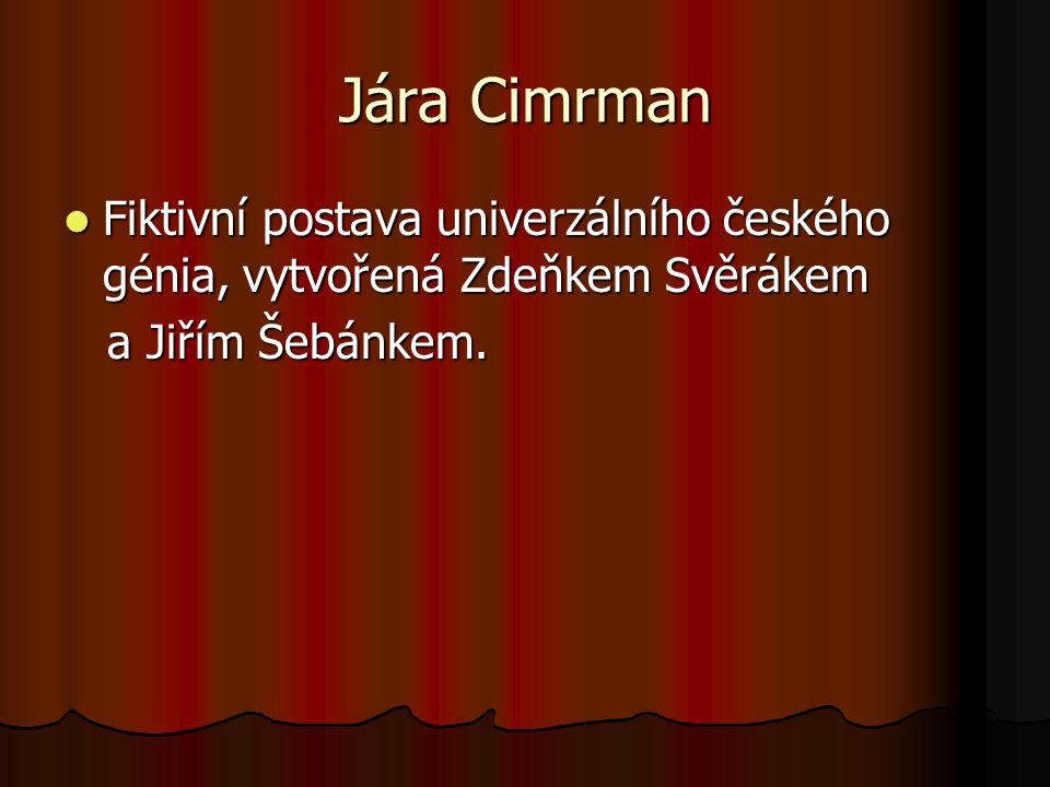 Jára Cimrman Fiktivní postava univerzálního českého génia, vytvořená Zdeňkem Svěrákem Fiktivní postava univerzálního českého génia, vytvořená Zdeňkem