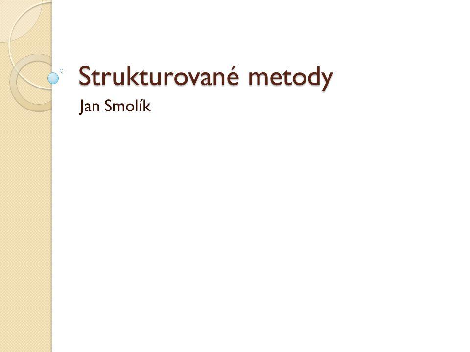 Strukturované metody Jan Smolík