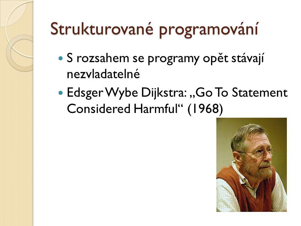 """Strukturované programování S rozsahem se programy opět stávají nezvladatelné Edsger Wybe Dijkstra: """"Go To Statement Considered Harmful"""" (1968)"""