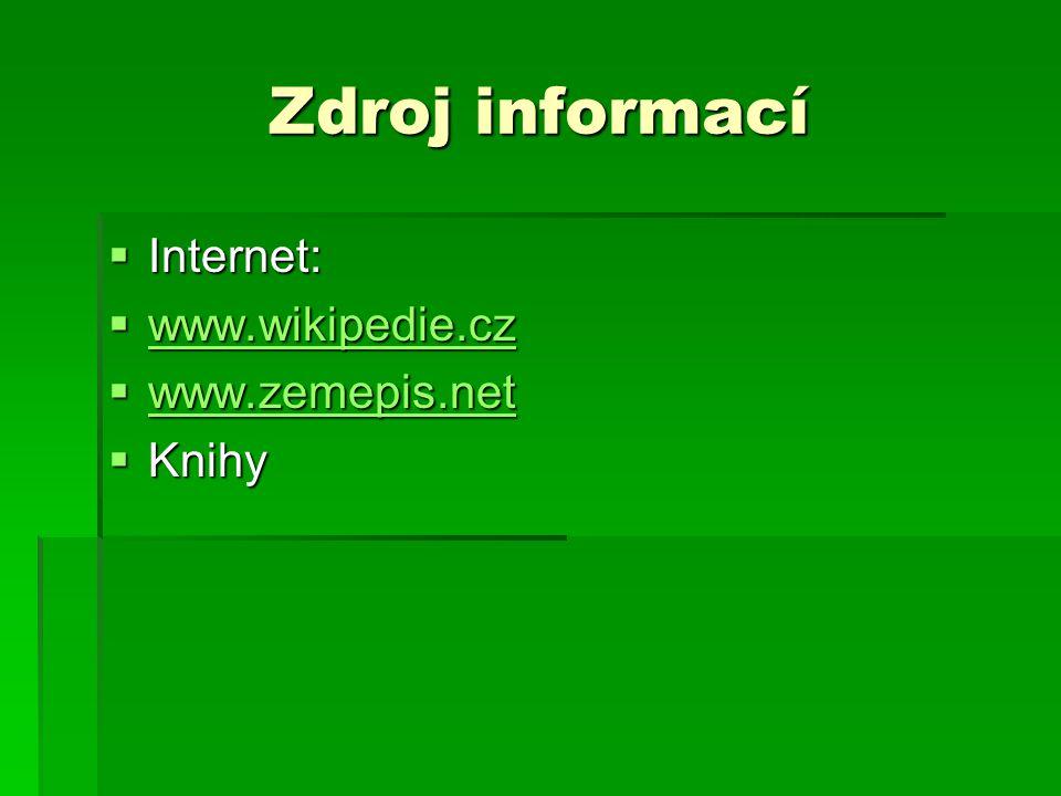 Zdroj informací  Internet:  www.wikipedie.cz www.wikipedie.cz  www.zemepis.net www.zemepis.net  Knihy