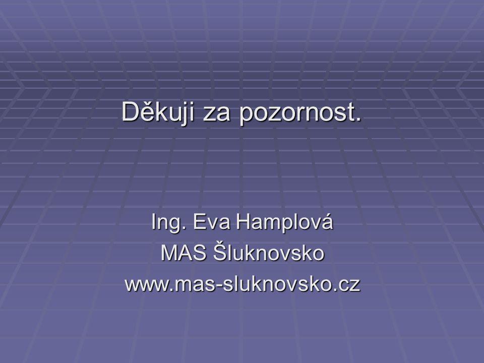 Děkuji za pozornost. Ing. Eva Hamplová MAS Šluknovsko www.mas-sluknovsko.cz