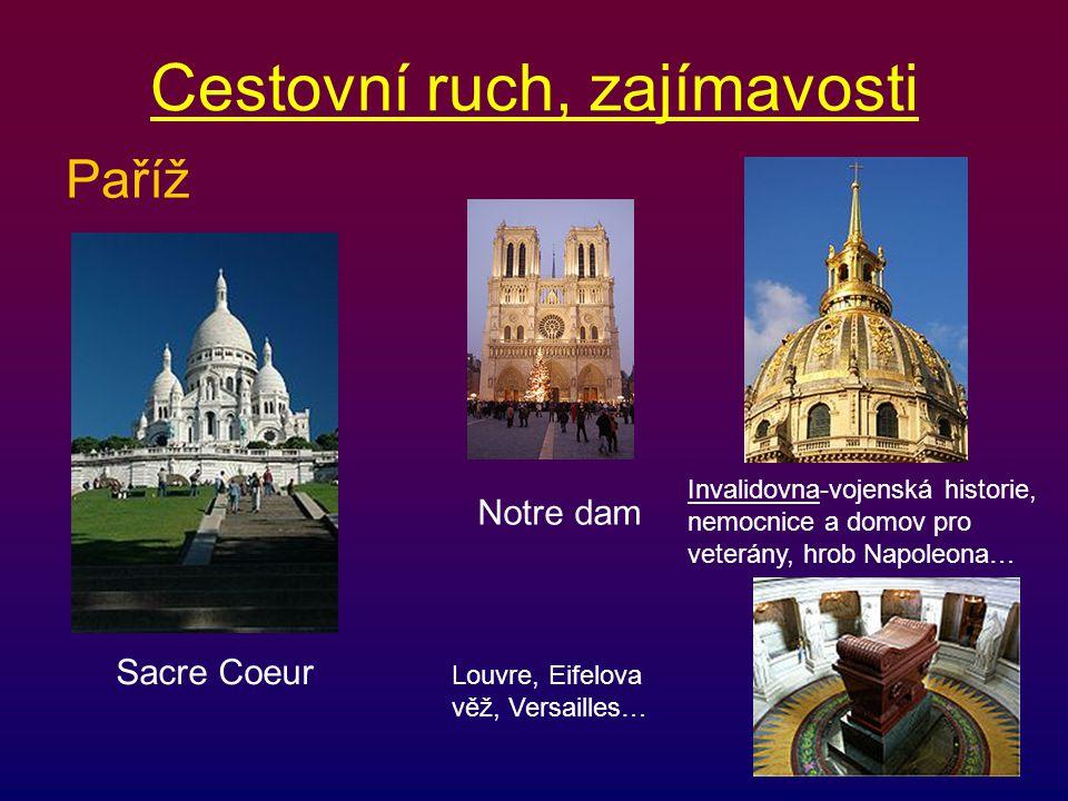 Cestovní ruch, zajímavosti Paříž Sacre Coeur Notre dam Invalidovna-vojenská historie, nemocnice a domov pro veterány, hrob Napoleona… Louvre, Eifelova